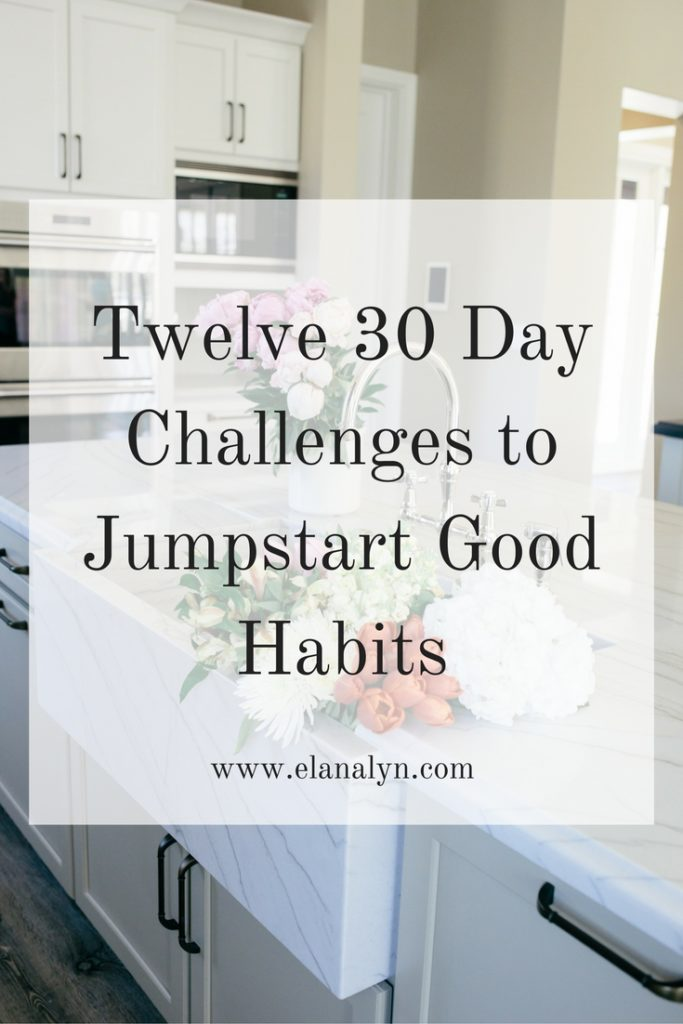 Twelve 30 Day Challenges to Jumpstart Good Habits