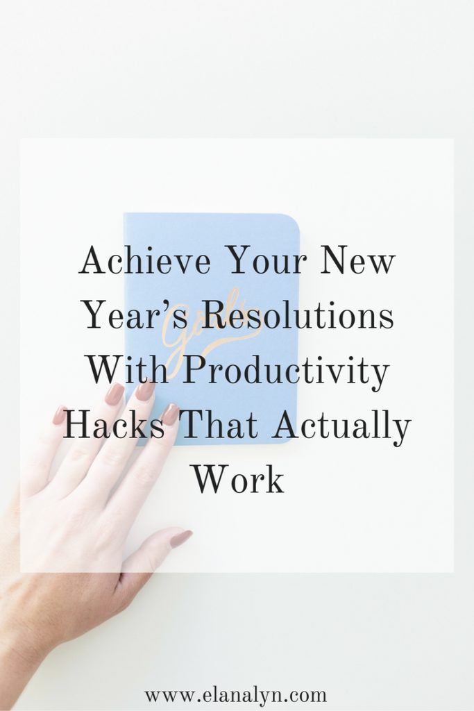 How to Achieve Your New Year's Resolutions With Productivity Hacks That Actually Work