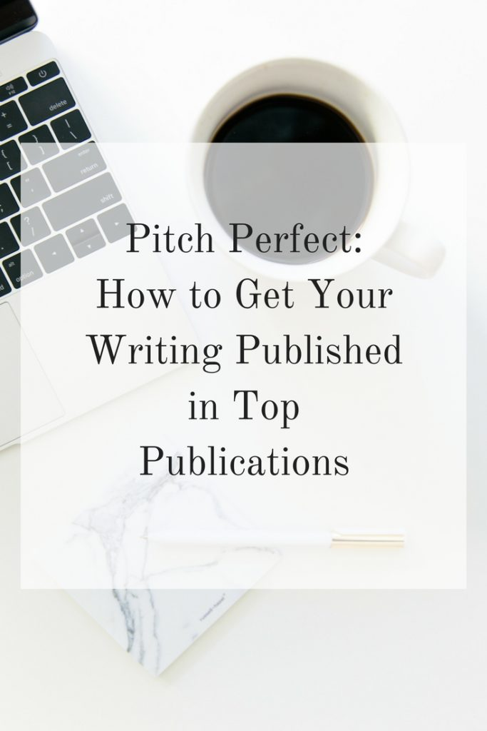 Pitch Perfect- How to Get Your Writing Published in Top Publications