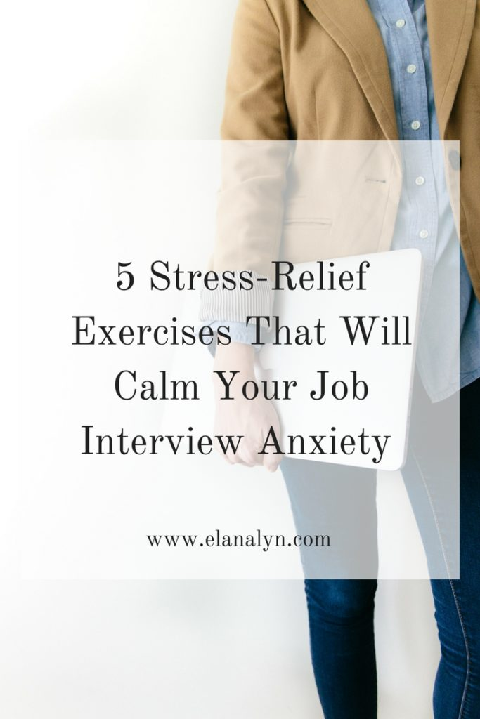 5 Stress-Relief Exercises That Will Calm Your Job Interview Anxiety